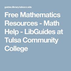 Free Mathematics Resources - Math Help - LibGuides at Tulsa Community College