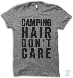 camping hair don't care Sayings On Shirts, Fun T Shirts, Awesome Shirts, Funny Gym Shirts, Shirt Quotes, Funny Tees, Swag Shirts, Sarcastic Shirts, Funny Clothes