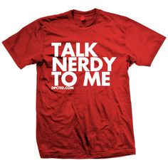 """Talk Nerdy To Me"" T-Shirt - I need this shirt for every con I go to!"