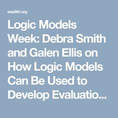 Logic Models Week: Debra Smith and Galen Ellis on How Logic Models Can Be Used to Develop Evaluation Systems · AEA365