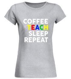 8d5ff28860 Coffee Teach Sleep Repeat t-shirt funny teacher professor Teacher Humor,  Rugby, Create