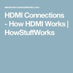 HDMI Connections - How HDMI Works | HowStuffWorks