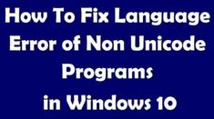 Looking for Solutions for Windows 10? Here are Steps to Fix Language Issues For Non-Unicode Program in Windows 10 with Images. Windows Programs, Problem And Solution, Windows 10, Programming, Language, Physical Development, Dominican Republic
