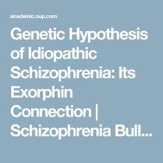 Genetic Hypothesis of Idiopathic Schizophrenia: Its Exorphin Connection   Schizophrenia Bulletin   Oxford Academic