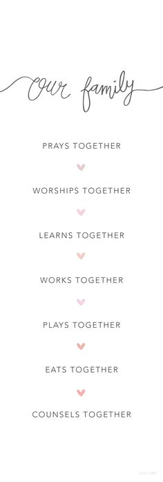 Families should pray together, worship together, study and learn together, work together, play together, counsel together, eat together, record traditions together.