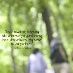 Great sentiment from Discover the Forest's Facebook page. The things #kids learn--especially a love for the #outdoors, can stay with them for life! Discover The Forest, Adult Children, Kids, Health Plus, Simple Quotes, Get Outdoors, Outdoor Workouts, Nature Quotes, Go Camping