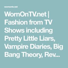 WornOnTV.net | Fashion from TV Shows including Pretty Little Liars, Vampire Diaries, Big Bang Theory, Revenge and more