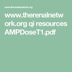 www.therenalnetwork.org qi resources AMPDoseT1.pdf