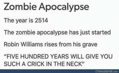 Please! I might let zombie Robin Williams eat me for sustenance if there was even the remotest chance I'd still be alive...