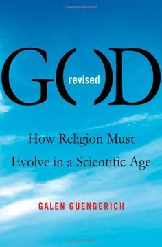 God Revised: How Religion Must Evolve in a Scientific Age by Galen Guengerich. As humanity evolved its conception of the universe to coincide with new scientific discoveries, we are evolving our concept of God. Gone is the magical, supernatural deity in the sky who visits wrath upon those who have not followed his word. In a scientific age, we need an experience of a God we can believe in—that grounds our morality, unites us in community, and engages us with a world that holds mystery.