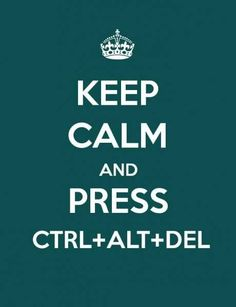 Keep calm, Ctrl+alt+del