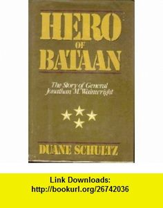 HERO OF BATAAN The story of General Johnathan M Wainwright. Duane Schultz ,   ,  , ASIN: B000UXDJJG , tutorials , pdf , ebook , torrent , downloads , rapidshare , filesonic , hotfile , megaupload , fileserve