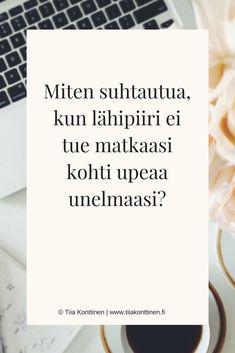 Miten suhtautua, kun lähipiiri ei tue matkaasi kohti upeaa unelmaasi? | Tiia Konttinen | www.tiiakonttinen.fi