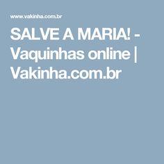 SALVE A MARIA! - Vaquinhas online | Vakinha.com.br