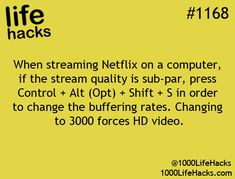 When streaming Netflix on a computer, if the signal is sub-par, press Ctrl + Alt + Shift +5 to change buffering rates and force HD video.