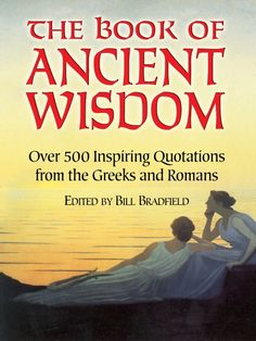 The Book of Ancient Wisdom by Bill Bradfield  'Nothing is so unbelievable that oratory cannot make it acceptable.'—Cicero'Nowadays, flattery wins friends, truth hatred.'—TerenceMemorable quotes from Socrates, Euripides, Plutarch, Sophocles, Marcus Aurelius, and other ancient poets, playwrights, statesmen, and philosophers fill the pages of this handy collection of wit and wisdom. Their subjects touch all aspects of human life: adversity, contentment, courage, death,...