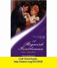 Roguish Gentleman (Historical Romance) (9780263827255) Mary Brendan , ISBN-10: 0263827259  , ISBN-13: 978-0263827255 ,  , tutorials , pdf , ebook , torrent , downloads , rapidshare , filesonic , hotfile , megaupload , fileserve
