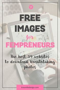 Free images for fempreneurs - the best 39 websites to download breathtaking photos to be used on your blog or website