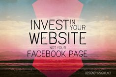 invest in your website, not your facebook page - design by insight