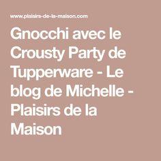 Gnocchi avec le Crousty Party de Tupperware - Le blog de Michelle - Plaisirs de la Maison