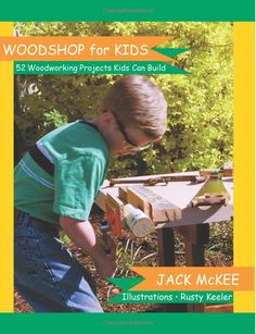 Woodshop for Kids: 52 Woodworking Projects Kids can Build: Amazon.co.uk: Jack McKee, Paddy Bruce, Jean Swanson, Rusty Keeler: Books