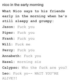 LOL omg what Nico says to Will<<<morning sis. who the fuck are you. fuck yo---- WAIT YOU'RE ALIVE. ok, this is so funny