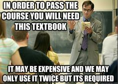 College textbooks required and never used. So, so true.