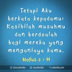 """Tetapi Aku berkata kepadamu:  Kasihilah musuhmu dan berdoalah bagi mereka yang menganiaya kamu""  (Matius 5 :44) #alkitab"