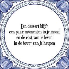 Tegeltjes met spreuk: Een dessert blijft een paar momenten in je mond en de rest van je leven in de buurt van je heupen - Bekijk of bestel deze Tegel nu op Tegelspreuken.nl