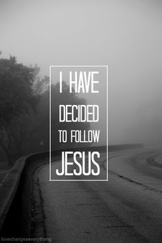 I believe He died and rose again for me so I can have a new life in him by his grace. Yes, I choose to follow Him...no turning back ♥ Repin if u believe!