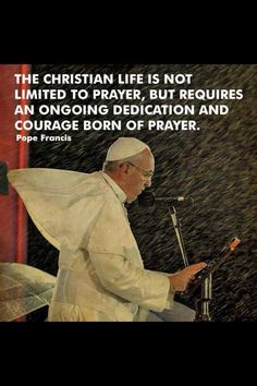 The Christian life is not limited to prayer, but requires an ongoing dedication and courage born of prayer.