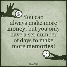 You can always make more money, but you only have a set number of days to make more memories. Great Quotes, Quotes To Live By, Awesome Quotes, Cool Words, Wise Words, Well Said Quotes, Good Motivation, Make More Money, Encouragement Quotes