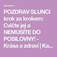 POZDRAV SLUNCI krok za krokem: Cvičte jej a NEMUSÍTE DO POSILOVNY! - Krása a zdraví | Kafe.cz
