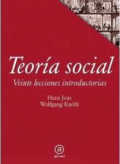 Teoría social : veinte lecciones introductorias / Hans Joas y Wolfgang Knöbl (2016)
