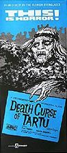 Death Curse Of Tartu (1966) $19.99; aka: Curse Of Death; A group of students on an archaeology assignment in the Everglades decide to throw a dance party one night. The spot they choose happens to be the burial site of an ancient Indian medicine man named Tartu (Doug Hobart). Tartu then returns from the dead to carry out his brutal revenge on those who desecrated his grave site. Stars Fred Pinero and Babette Sherrill. Very graphic for its time.