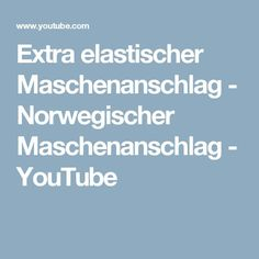 Extra elastischer Maschenanschlag - Norwegischer Maschenanschlag - YouTube