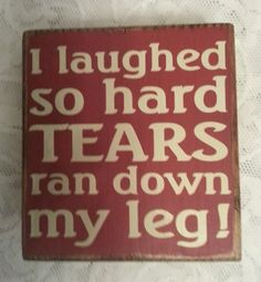 Chunky Wooden Shelf Sitter Sign with Saying - I Laughed So Hard Tears Ran Down My Leg on Etsy, $7.95
