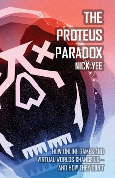 The Proteus Paradox: How Online Games and Virtual Worlds Change Us—And How They Don't by [Yee, Nick]