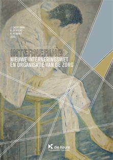 Internering : nieuwe Interneringswet en organisatie van de zorg -  De Rycke, Raf (redacteur) -  plaats 395.6 # Criminologie - Criminaliteit