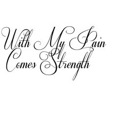 With My Pain Comes Strength Tattoo designed using TattooGen.com.