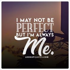 I may not be #perfect but I'm always me.#beyourself #selflove #love #quotes