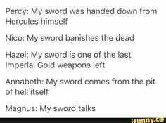 Magnus: My sword talks, and has once belonged a god, who's my father.
