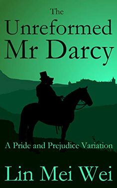 The Unreformed Mr Darcy: A Pride and Prejudice Variation by Mei Wei Lin Lin Mei, Editions Mr, Pride And Prejudice Book, Mr Darcy, Weird Stories, Writing Styles, The Wiz, Book Worms, Books To Read