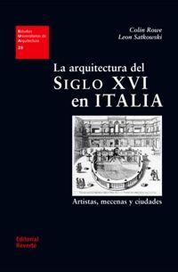 La arquitectura del siglo XVI en Italia. Artistas, mecenas y ciudades / Colin Rowe, León Satkowski