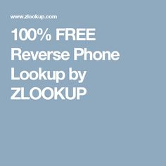 100% FREE Reverse Phone Lookup by ZLOOKUP