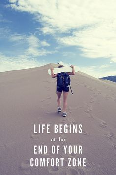 Life begins at the end of your comfort zone. Oh so true!