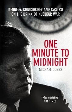 One Minute To Midnight: Kennedy, Khrushchev and Castro on the Brink of Nuclear War by Michael Dobbs, http://www.amazon.co.uk/dp/B0031RSA60/ref=cm_sw_r_pi_dp_4odjsb1N1NMSM