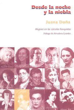 """""""Desde la noche y la niebla"""" Juana Doña. Ni uno sólo de los relatos que se cuentan es producto de su imaginación, son testimonios que demuestran que las mujeres no han sido un grano de arena en la lucha de resistencia, miles de mujeres participaron, abnegadas, en todos los frentes desde la guerrilla hasta la lucha clandestina. Más que una memoria del olvido es una reivindicación de la lucha de las mujeres contra el franquismo."""