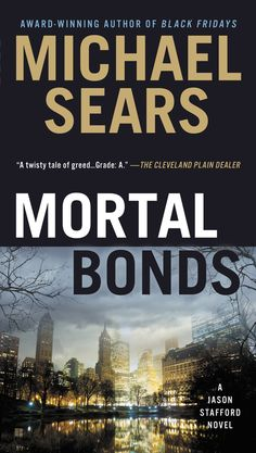 """Read """"Mortal Bonds"""" by Michael Sears available from Rakuten Kobo. Ex-Wall Street trader, ex-con, and devoted father to an autistic son, Jason Stafford first appeared in Black Fridays, """"o. Bond, Money Laundering, Cozy Mysteries, Penguin Books, Mystery Books, Greed, Used Books, Book Gifts, Going To Work"""