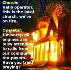 I like it! If there was a God, he would have stopped the fire from occurring or should put it out.